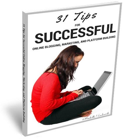 31 Tips for Successful Online Blogging, Marketing, and Platform Building